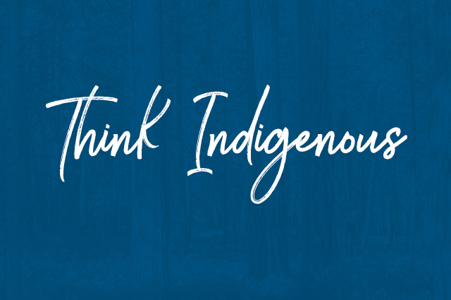 Think Indigenous: Knowledge, Stories and Relationships to Educate for Change